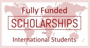 Fully Funded Scholarships 2019