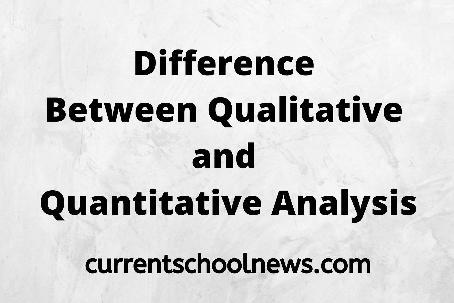 10 Differences between Qualitative Analysis and Quantitative Analysis