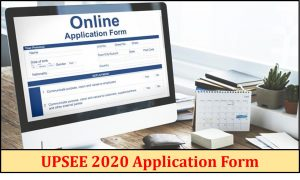 UPSEE 2020 Application Form Released - Apply Here