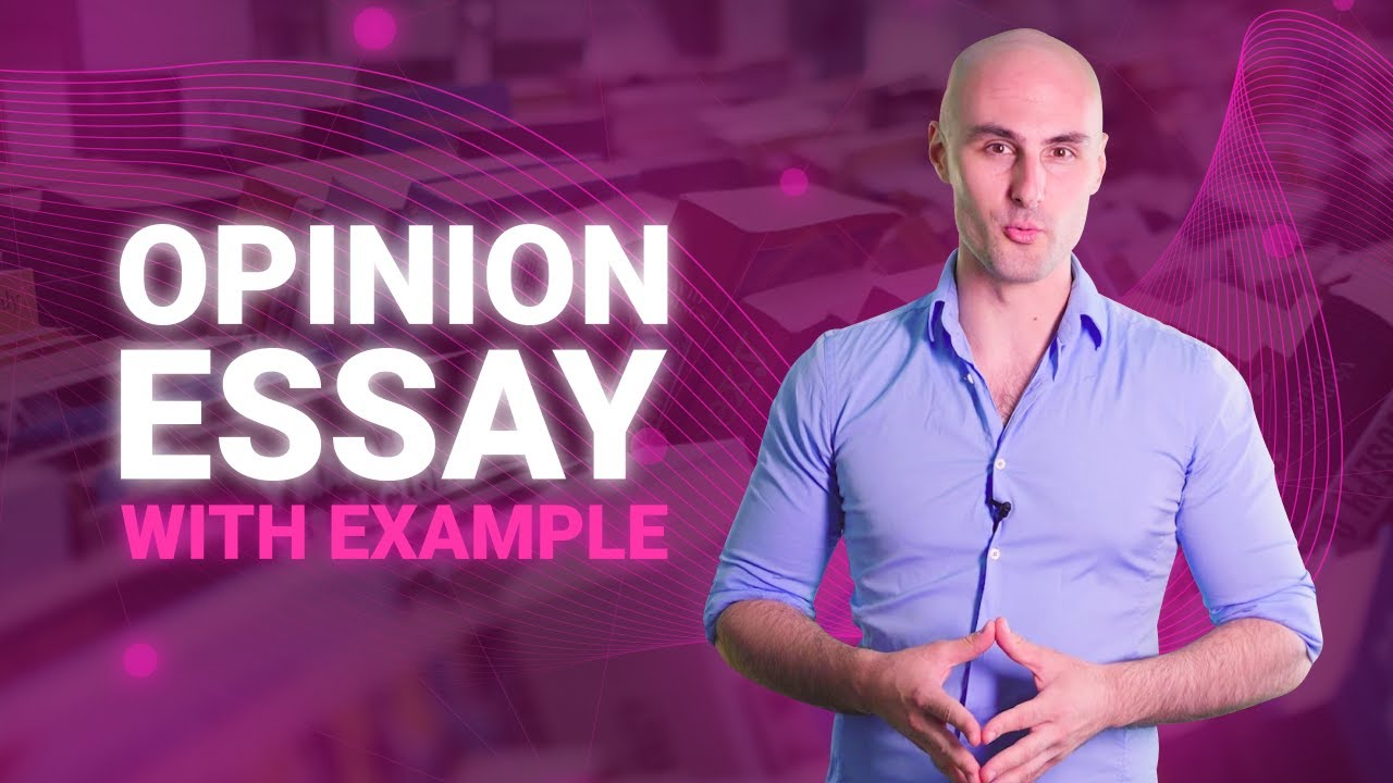Opinion Essay Examples, Definitions, Structures/Writing Guide