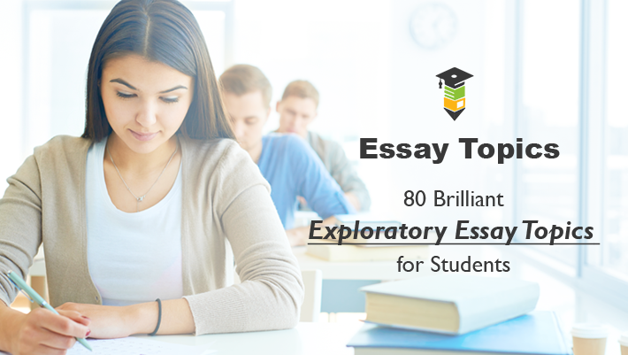 Exploratory Essay Topics for Students 2020/2021 and Examples