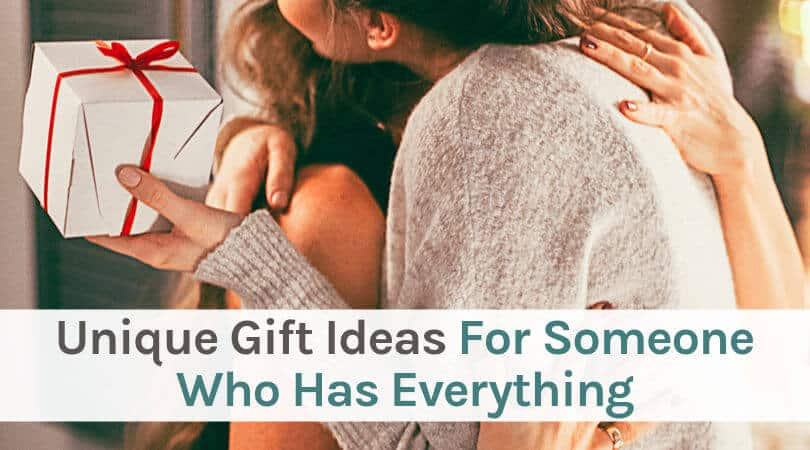 What to get Someone who has Everything